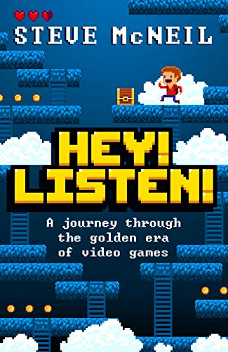 Hey! Listen!: A journey through the golden era of video games (English Edition)