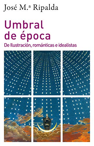 Umbral de Época. De Ilustración, Románticas E Idealistas: 1296 (Filosofía y Pensamiento)