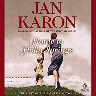 Home to Holly Springs     The First of the Father Tim Novels              By:                                                                                                                                 Jan Karon                               Narrated by:                                                                                                                                 Scott Sowers                      Length: 11 hrs and 44 mins     660 ratings     Overall 4.5