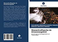 Wasserkraftwerke im Amazonasgebiet: Auswirkungen auf die Biogeochemie von Trockenwaeldern