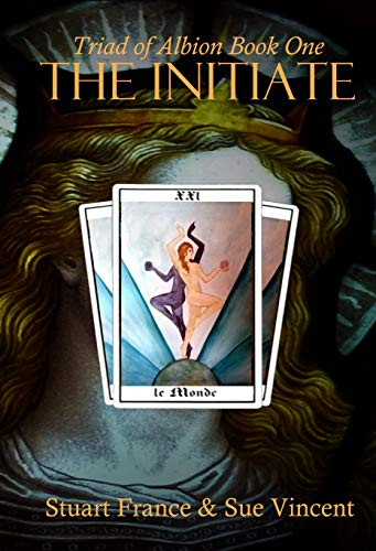 The Initiate (Triad of Albion Book 1) by [Stuart France, Sue Vincent]