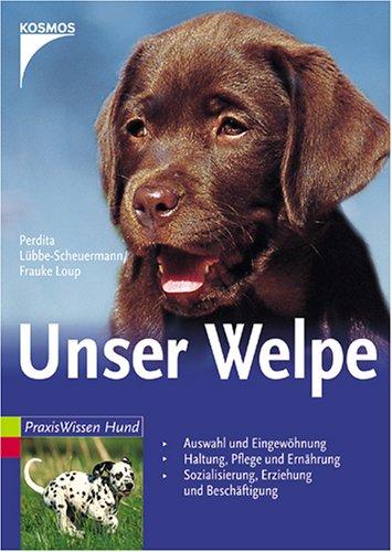 Unser Welpe (Praxiswissen Hund)