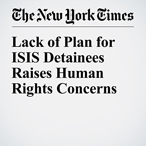 Lack of Plan for ISIS Detainees Raises Human Rights Concerns audiobook cover art