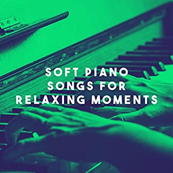 Soft Piano Songs for Relaxing Moments
