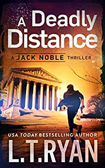 A Deadly Distance: A Jack Noble Thriller by [L.T. Ryan]