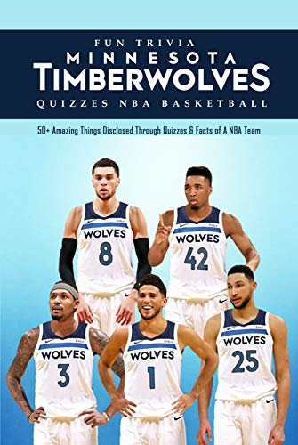 Fun Trivia Minnesota Timberwolves Quizzes NBA Basketball: 50+ Amazing Things Disclosed Through Quizzes & Facts of A NBA Team: Questions On NBA Basketball (English Edition)