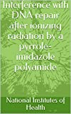 Interference with DNA repair after ionizing radiation by a pyrrole-imidazole polyamide (English Edit...
