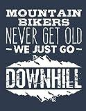Mountain Bikers Never Get Old We Just Go Downhill: Mountain Biking 2021 Weekly Planner (Jan 2021 to Dec 2021), Large Paperback Calendar Schedule Organizer, Mountain Biker Gift