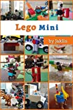Lego Mini: A Mixed Bag of Lego Creations and Make-Believes (English Edition)