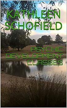 [Kathleen Schofield]のPSYCHIC DEVELOPMENT CLASSES (English Edition)