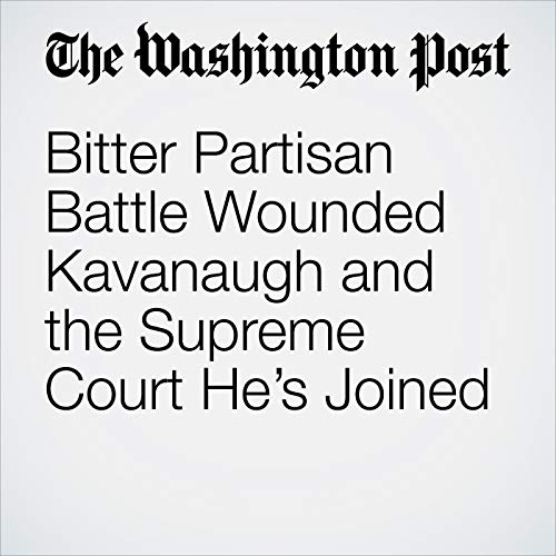 Bitter Partisan Battle Wounded Kavanaugh and the Supreme Court He's Joined copertina