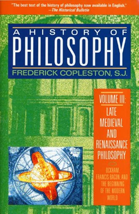 A History of Philosophy, Volume 3: Late Medieval and Renaissance Philosophy: Ockham, Francis Bacon, and the Beginning of the Modern World