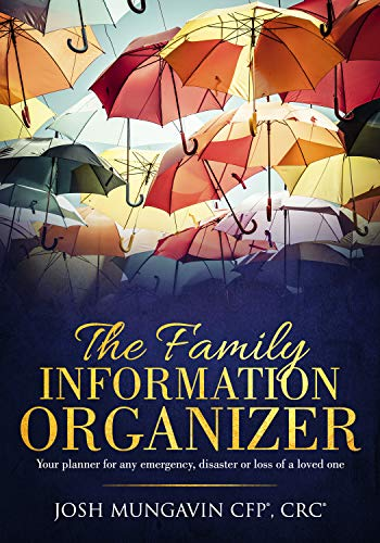 The Family Information Organizer: Your Planner or any Emergency, Disaster, or Loss of a Loved One by [Josh Mungavin, Natalie Painter, Jana Simons]