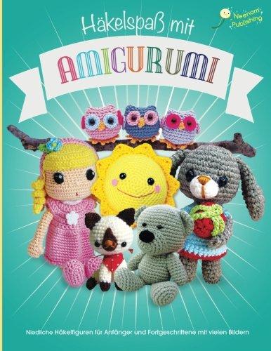 Häkelspaß mit Amigurumi: Niedliche Häkelfiguren für Anfänger und Fortgeschrittene mit vielen Bildern (Amigurumi Häkelanleitungen, Band 1)