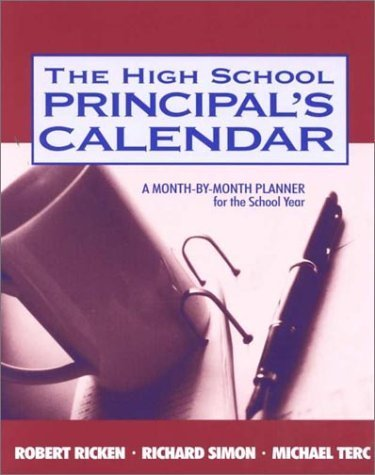 The High School Principal's Calendar: A Month-by-Month Planner for the School Year 1st by Ricken, Robert, Simon, Richard A., Terc, Michael (2000) Paperback