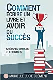 Comment écrire un livre et avoir du succès. - 12 étapes simples et efficaces - Format Kindle - 9782374320274 - 3,99 €