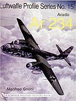 The Luftwaffe Profile Series No.15: Arado AR 234 (Luftwaffe Profile Series; Schiffer Military History Book)