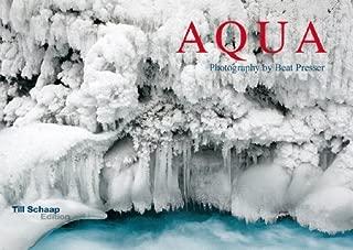 Aqua: Photography by Beat Presser by Presser, Beat, Pechel, Vera, Schaap, Till (2014) Hardcover