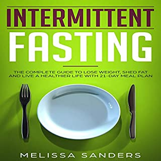Intermittent Fasting: The Complete Guide to Lose Weight, Shed Fat and Live a Healthier Life with 21-Day Meal Plan                   By:                                                                                                                                 Melissa Sanders                               Narrated by:                                                                                                                                 Betty Johnston                      Length: 1 hr and 29 mins     26 ratings     Overall 4.8