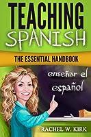 Teaching Spanish: The Essential Handbook
