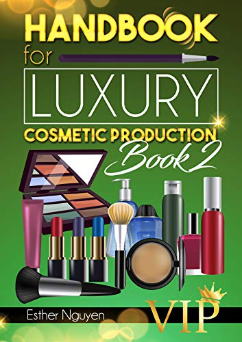 HAND BOOK FOR LUXURY COSMETIC PRODUCTIONS VIP - BOOK 2: FORMULAS OF LUXURY COSMETICS FOR INDUSTRIAL PRODUCTION (English Edition)
