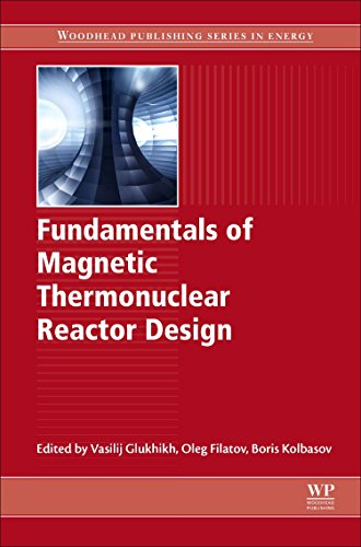 Fundamentals of Magnetic Thermonuclear Reactor Design (Woodhead Publishing Series in Energy)