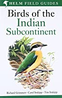 Birds of the Indian Subcontinent. Richard Grimmett, Carol Inskipp, Tim Inskipp (Helm Field Guides)