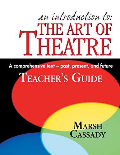 An Introduction to the Art of Theatre: A Comprehensive Text - Past, Present, and Future, Teacher's Guide