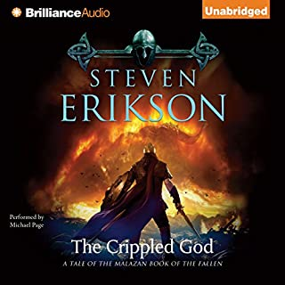 The Crippled God     Malazan Book of the Fallen Series, Book 10              Written by:                                                                                                                                 Steven Erikson                               Narrated by:                                                                                                                                 Michael Page                      Length: 45 hrs and 21 mins     44 ratings     Overall 4.8