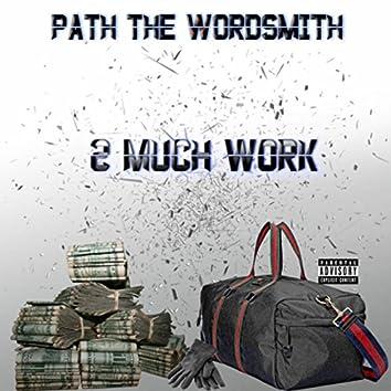 2 Much Work
