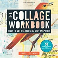The Collage Workbook: How to Get Started and Stay Inspired by Randel Plowman(2012-06-05)