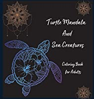Turtle Mandala and Sea Creatures Coloring Book for Adults: The Art of Mandala Stress Relieving Turtle and Sea Creatures Designs for Adult Relaxation l Magic Marine Life Coloring Pages