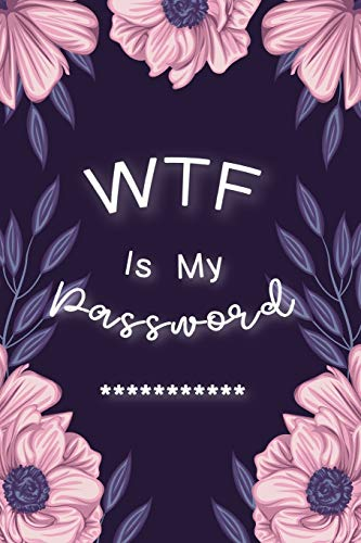 "WTF Is My Password: Password Book Log Book AlphabeticalPocket Size Purple Flower Cover Black Frame 6"" x 9"" (Password Logbook)"