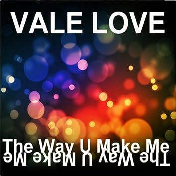 The Way U Make Me
