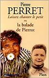 LAISSEZ CHANTER LE PETIT ! OU LA BALADE DE PIERROT. Avec CD de Pierre Perret ( 5 novembre 1999 ) - Plon; Édition Nouv. éd. rev. et augm (5 novembre 1999)