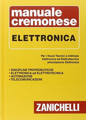 Manuale cremonese di elettronica. Per i nuovi tecnici. Articolazioni di elettronica, elettrotecnica e automazione
