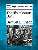 The life of Aaron Burr.