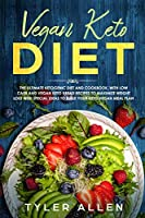Vegan Keto Diet: The Ultimate Ketogenic Diet and Cookbook, With Low-Carb and Vegan Keto Bread Recipes to Maximize Weight Loss and Special Ideas to Build Your Keto Vegan Meal Plan
