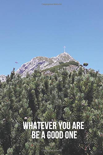 Whatever you are be a good one.: Subtitle: Motivational Notebook, Journal, Diary (110 Pages, Blank, 6 x 9)