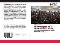 El Paradigma de la pulverización social: El Sujeto hiper-fragmentado de la Neo-modernidad glolbal