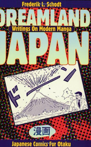 "Dreamland Japan: Writings on Modern Manga: Writings on Modern Manga - Japanese Comics for ""Otaku"""
