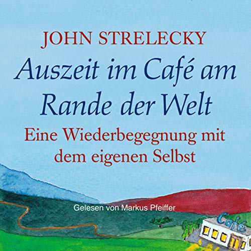Auszeit im Café am Rande der Welt: Eine Wiederbegegnung mit dem eigenen Selbst [Time out in the Cafe on the Edge of the World: A Reunion with Yourself] audiobook cover art