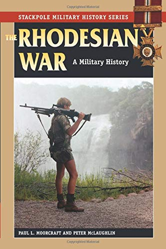 Compare Textbook Prices for The Rhodesian War: A Military History Stackpole Military History Series 0 Edition ISBN 9780811707251 by Moorcraft, Paul L.,McLaughlin, Peter