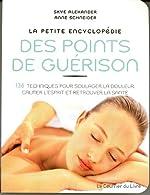 La petite encyclopédie des points de guérison - 136 techniques pour soulager la douleur, calmer l'esprit et retrouver la santé de Skye Alexander