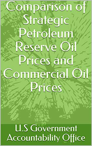 Comparison of Strategic Petroleum Reserve Oil Prices and Commercial Oil Prices...