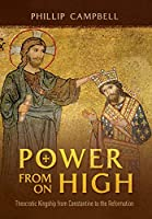 Power From On High: Theocratic Kingship from Constantine to the Reformation