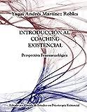 Introduccion al Coaching Existencial: Perspectiva Fenomenologica