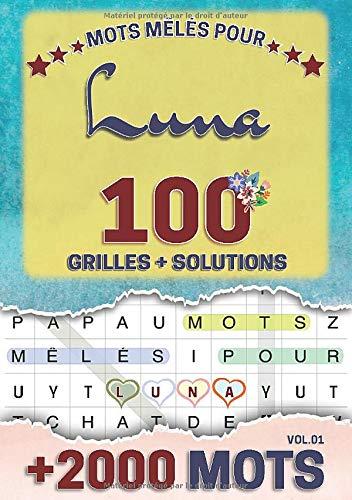Mots mêlés pour Luna: 100 grilles avec solutions, +2000 mots cachés, prénom personnalisé Luna | Cadeau d'anniversaire pour femme, maman, sœur, fille, enfant | Petit Format A5 (14.8 x 21 cm)