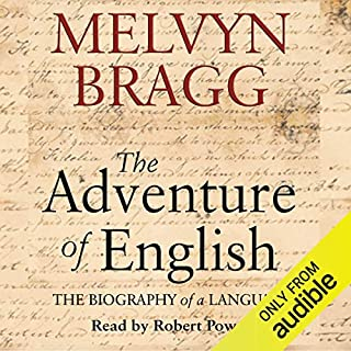 The Adventure of English     The Biography of a Language              Written by:                                                                                                                                 Melvyn Bragg                               Narrated by:                                                                                                                                 Robert Powell                      Length: 12 hrs and 9 mins     8 ratings     Overall 4.3