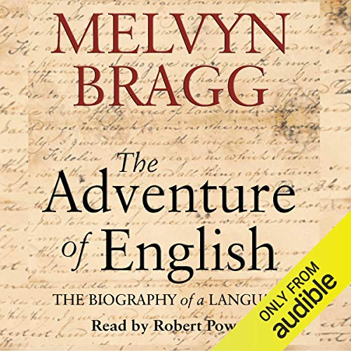 The Adventure of English     The Biography of a Language              By:                                                                                                                                 Melvyn Bragg                               Narrated by:                                                                                                                                 Robert Powell                      Length: 12 hrs and 9 mins     2,776 ratings     Overall 4.1